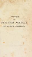 view Anatomie des systèmes nerveux des animaux à vertèbres. A la physiologie et à la zoologie / par A. Desmoulins ; Ouvrage dont la partie physiologique est faite conjointement avec F. Magendie.