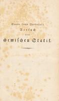 view Claude Louis Berthollet's Versuch einer chemischen Statik, das ist einer Theorie der chemischen Naturkräfte / Aus dem Französischen übersetzt von George Wilhelm Bartoldy, und mit Erläuterungen begleitet von Ernst Gottfried Fischer.