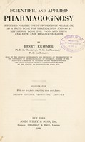 view Scientific and applied pharmacognosy : intended for the use of students in pharmacy, as a hand book for pharmacists, and as a reference book for fook and drug analysts and pharmacologists / by Henry Kraemer ... Illustrated with over 300 plates comprising about 1000 figures.