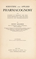 view Scientific and applied pharmacognosy for students of pharmacy, and practicing pharmacists, food and drug analysts and pharmacologists / by Henry Kraemer. Illustrated with over 300 plates comprising about 1000 figures.