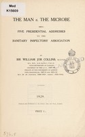 view The man v. the microbe, being five presidential addresses to the Sanitary Inspectors' Association / by Sir William Job Collins.