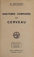 view Leçons sur le cerveau : (cours d'anatomie comparée du Muséum) encéphale envisagé dans son ensemble télencéphale / par R. Anthony.