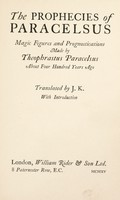 view The prophecies of Paracelsus : magic figures and prognostications made by Theophrastus Paracelsus about four hundred years ago / translated by J.K. ; with introduction.