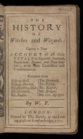 view The history of witches and wizards: giving a true account of all their tryals in England, Scotland, Swedeland, France, and New England; with their confession and condemnation / Collected from Bishop Hall, Bishop Morton, Sir Matthew Hale, etc. By W.P.