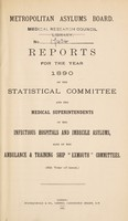 """view Reports for the year 1890 of the statistical committee and the medical superintendents of the infectious hospitals and imbecile asylums, also of the ambulance & training ship """"Exmouth"""" committees (5th year of issue) / Metropolitan Asylums Board."""