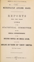 """view Reports for the year 1892 of the statistical committee and the medical superintendents of the infectious hospitals and imbecile asylums, also of the ambulance & training ship """"Exmouth"""" committees (7th year of issue) / Metropolitan Asylums Board."""