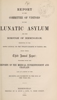 view Report of the Committee of Visitors of the Lunatic Asylum for the Borough of Birmingham, presented to the Town Council on the twenty-eigth of March, 1854, being their third annual report : together with the reports of the Medical Superintendent and Chaplain also an account of the receipts and payments to the end of the year 1853.
