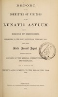 view Report of the Committee of Visitors of the Lunatic Asylum for the Borough of Birmingham, presented to the Town Council in February, 1857, being their sixth annual report : together with the reports of the Medical Superintendent and Chaplain also an account of the receipts and payments to the end of the year 1856 / Birmingham Borough Lunatic Asylum.