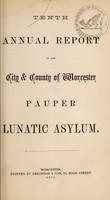view Tenth annual report of the city & county of Worcester Pauper Lunatic Asylum.