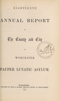 view Eighteenth annual report of the county and city of Worcester Pauper Lunatic Asylum.