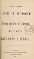 view Twelfth annual report of the county and city of Worcester Pauper Lunatic Asylum.