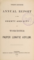 view Twenty-seventh annual report of the county and city of Worcester Pauper Lunatic Asylum.