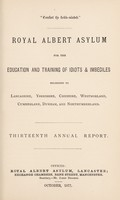 view Royal Albert Asylum for the education and training of idiots & imbeciles belonging to Lancashire, Yorkshire, Cheshire, Westmorland, Cumberland, Durham and Northumberland : thirteenth annual report.