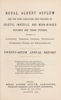 view Royal Albert Asylum for the care, education, and training of idiotic, imbecile, and weak-minded children and young persons, belonging to Lancashire, Yorkshire, Cheshire, Westmorland, Cumberland, Durham and Northumberland : twenty-sixth annual report.