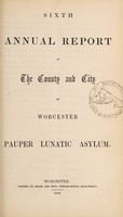 view Sixth annual report of the county and city of Worcester Pauper Lunatic Asylum.