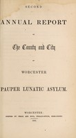 view Second annual report of the county and city of Worcester Pauper Lunatic Asylum.