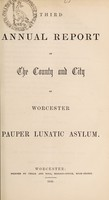 view Third annual report of the county and city of Worcester Pauper Lunatic Asylum.
