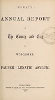 view Fourth annual report of the county and city of Worcester Pauper Lunatic Asylum.