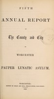 view Fifth annual report of the county and city of Worcester Pauper Lunatic Asylum.