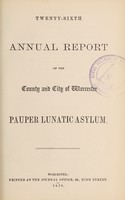 view Twenty-sixth annual report of the county and city of Worcester Pauper Lunatic Asylum.