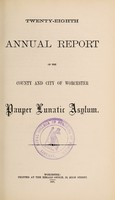 view Twenty-eighth annual report of the county and city of Worcester Pauper Lunatic Asylum.