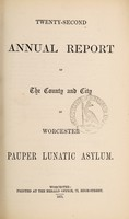 view Twenty-second annual report of the county and city of Worcester Pauper Lunatic Asylum.