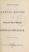 view Twenty-ninth annual report of the county and city of Worcester Pauper Lunatic Asylum.