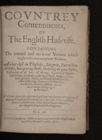 view Country contentments, or The English huswife. Containing the inward and outward vertues which ought to be in a compleate woman. As her skill in physicke, surgerie, ... / now much augmented.