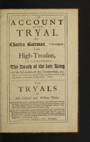 view An account of the tryal of Charles Bateman, chirurgeon, for high-treason, in conspiring the death of the late King [Charles II] and the subversion of the Government etc. Who was tryed and found guilty, at Justice-Hall in the Old-Bayly, on the 9th of December, 1685. The tryals of John Holland and William Davis, for conspiring against, violently assaulting, and without any warrantable cause, imprisoning William Chancey ... who were tryed and found guilty ... December, 1685. As also the tryals of John Holland, William Davis, and Agnes Wearing. For a notorious burglarly and felony ... who were tryed and found guilty, at Justice-Hall in the Old-Bayly, on the 11th of December, 1685 / [Charles Bateman].
