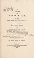 view An essay on apparitions : in which their appearance is accounted for by causes wholly independent of preternatural agency / by John Alderson.