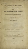 view Anniversary oration delivered ... before the Medical Society of London, on the general structure and physiology of plants, compared with those of animals, and the mutual convertibility of their organic elements / [John Mason Good].