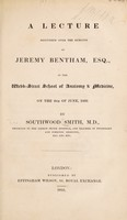 view A lecture delivered over the remains of Jeremy Bentham, Esq / [Southwood Smith].