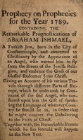 view Prophecy on prophecies for the year 1789 / Containing, the remarkable prognostications of Abraham Ishmael.