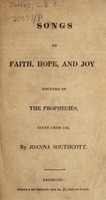 view Songs of faith, hope, and joy founded on the prophecies, given from 1792 / by Joanna Southcott.