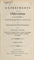 view Experiments and observations on the danger of copper and bell-metal in pharmaceutical and chemical preparations: / by William Blizard.