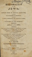 view Restoration of the Jews : being an extract from an original manuscript, intended to be published by subscription, entitled, 'Truth dispelling the clouds of error, by the fulfilment of the prophecies'. Addressed to the Jews. Containing an explanation of the prophecies in the books of Daniel, and the Revelations / [Lewis Mayer].