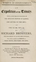 view An exposition of the Trinity. With a further elucidation of the twelfth chapter of Daniel: one letter to the King: and two to Mr. Pitt, &c / by Richard Brothers.