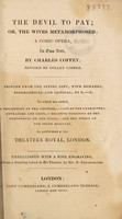 view The devil to pay, or, The wives metamorphosed : a comic opera in two acts / by Charles Coffey ; revised by Colley Cibber.