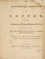 view An historical account of coffee. With an engraving, and botanical description of the tree. To which are added sundry papers relative to its culture and use, as an article of diet and commerce ... / [John Ellis].