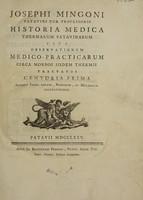 view Historia medica thermarum Patavinarum sive observationum medico-practicarum circa morbos iisdem thermis tractatos centuria prima / [Giuseppe Mingoni].