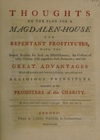view Thoughts on the plan for a Magdalen-House for repentant prostitutes / [Anon].