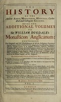 view The history of the antient abbeys, monasteries, hospitals, cathedral and collegiate churches. Being two additional volumes to Sir William Dugdale's Monasticon anglicanum ... / By John Stevens.