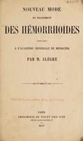 view Nouveau mode de traitement des hémorrhoïdes : communiqué à l'Académie Impériale de Médecine / par M. Alègre.