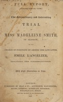 """view Full report, extracted from the """"Times"""", of the extraordinary and interesting trial of Miss Madeleine Smith, of Glasgow, on the charge of poisoning by arsenic of her late lover, Emile L'Angelier, including the correspondence."""