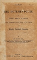 view Notes on the movement-cure, or, Rational medical gymnastics : the diseases in which it is used, and on scientific educational gymnastics / by M. Roth.