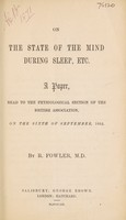 view On the state of the mind during sleep, etc. : a paper read to the physiological section of the British Association, on the sixth of September, 1852 / by R. Fowler.