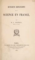 view Quelques réflexions sur la science en France / par L. Pasteur.
