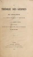 view La théorie des germes et ses applications à la médecine et à la chirurgie : lecture faite à l'Académie de médecine / par M. Pasteur en son nom et au nom de MM. Joubert et Chamberland.