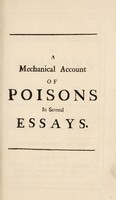 view A mechanical account of poisons in several essays / [Richard Mead].