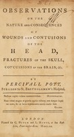 view Observations on the nature and consequences of wounds and contusions of the head, fractures of the skull, concussions of the brain, etc / [Percivall Pott].